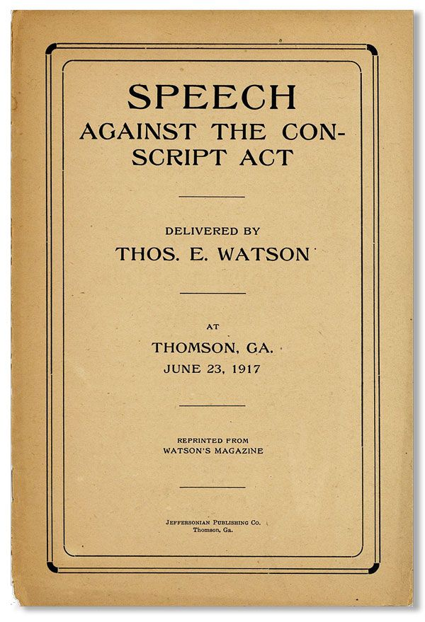 Speech Against the Conscript Act. Delivered by Thos. E. Watson at Thomson, Ga., June 23, 1917....