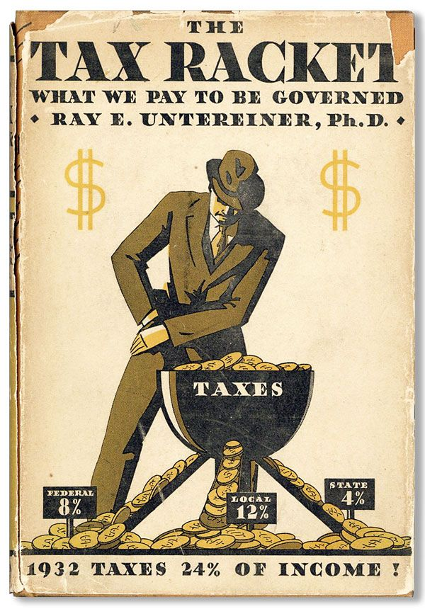 The Tax Racket: What We Pay to Be Governed. Ray E. UNTEREINER