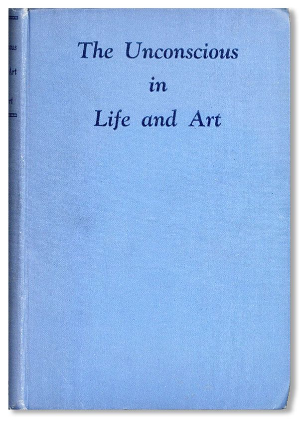 The Unconscious in Life and Art: Essays of a Psycho-Analyst. S. HERBERT