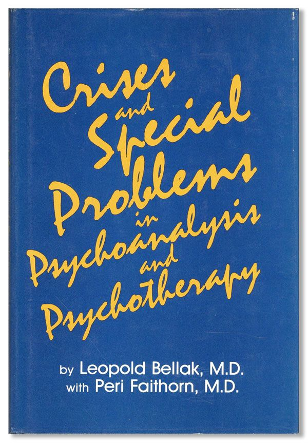 Crises And Special Problems In Psychoanalysis And Psychotherapy. Leopold BELLAK, With Peri Faithorn