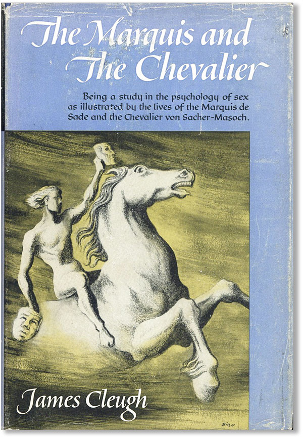 The Marquis and the Chevalier: A Study in the Psychology of Sex as Illustrated by the Lives and Personalities of the Marquis de Sade (1740-1814) and the Chevalier von Sacher-Masoch (1836-1905). James CLEUGH.