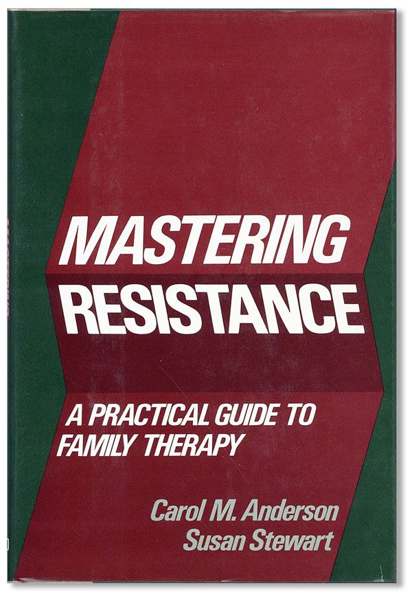 Mastering Resistance: A Practical Guide to Family Therapy. foreword Lyman C. Wynne, Carol M. ANDERSON, Susan Stewart.