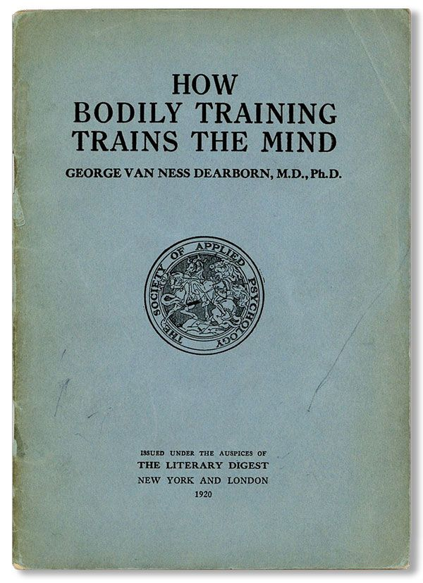 How Bodily Training Trains The Mind. George Van Ness DEARBORN.