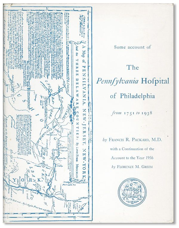 Some Account Of The Pennsylvania Hospital ... With A Continuation To 1956. Francis Packard, And Florence Greim.