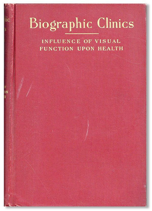 Biographic Clinics Volume III: Essays Concerning the Influence of Visual Function Pathologic and...