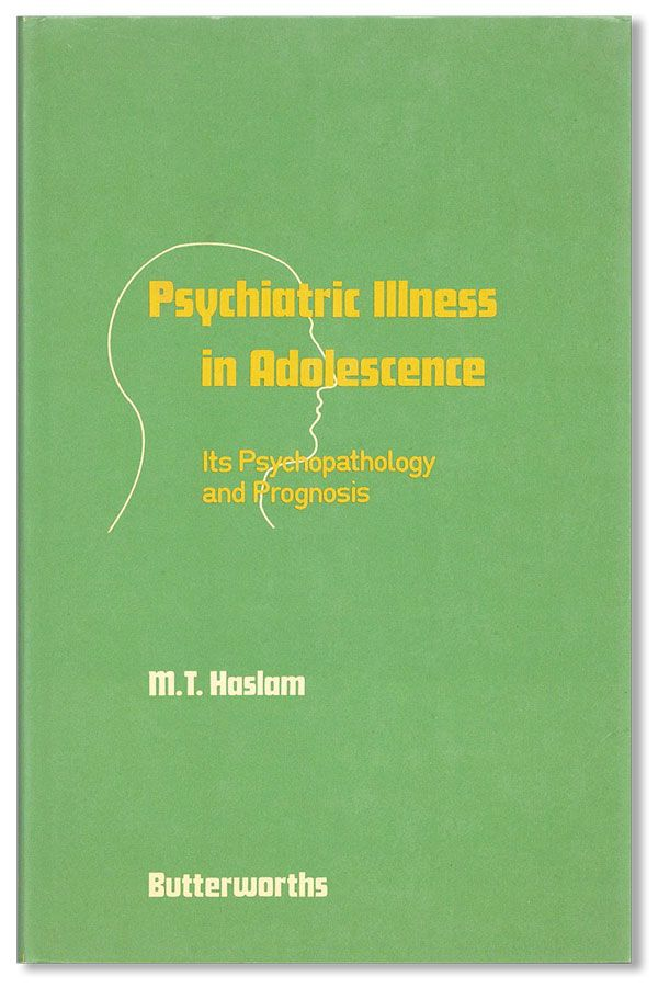 Psychiatric Illness In Adolescence: Its Psychopathology and Prognosis. M. T. HASLAM
