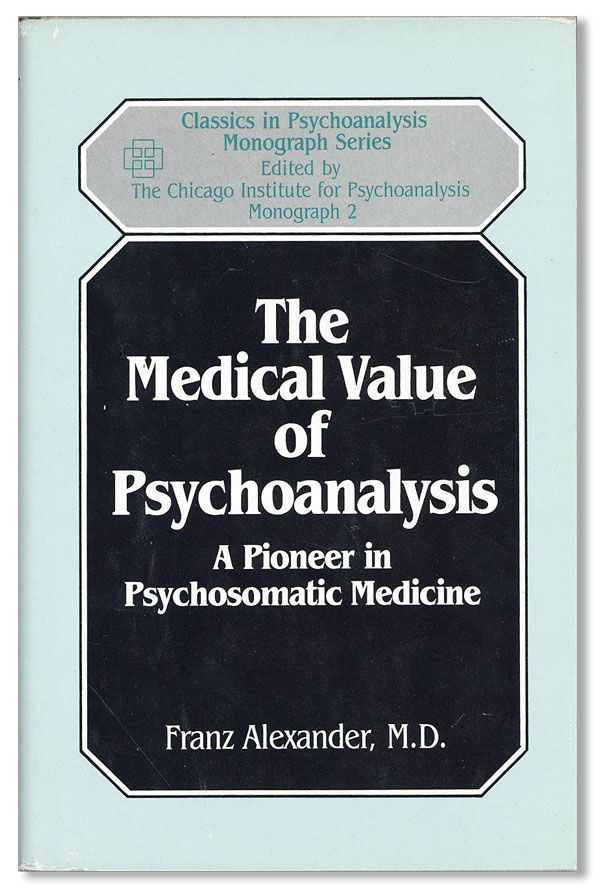 The Medical Value Of Psychoanalysis. Franz ALEXANDER