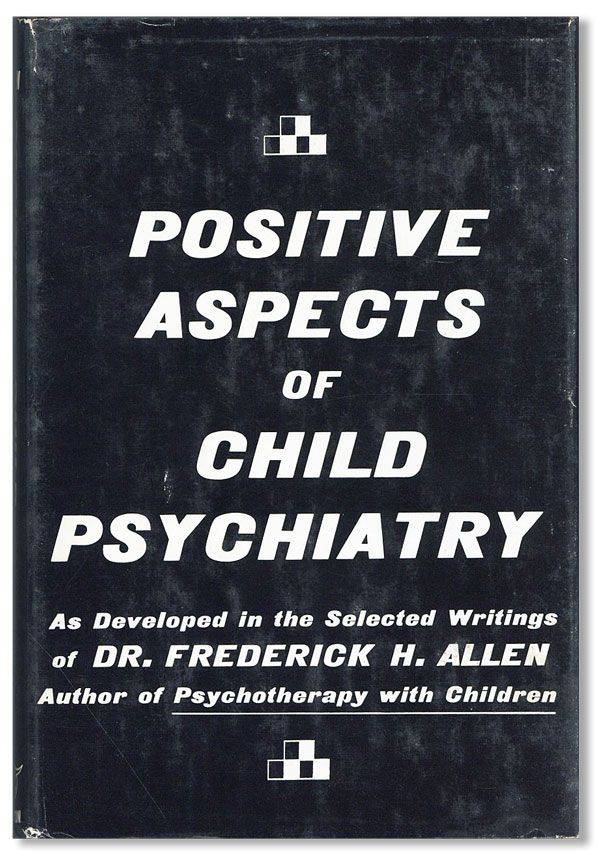 Positive Aspects of Child Psychiatry, as developed in the selected writings of Dr. Frederick H....