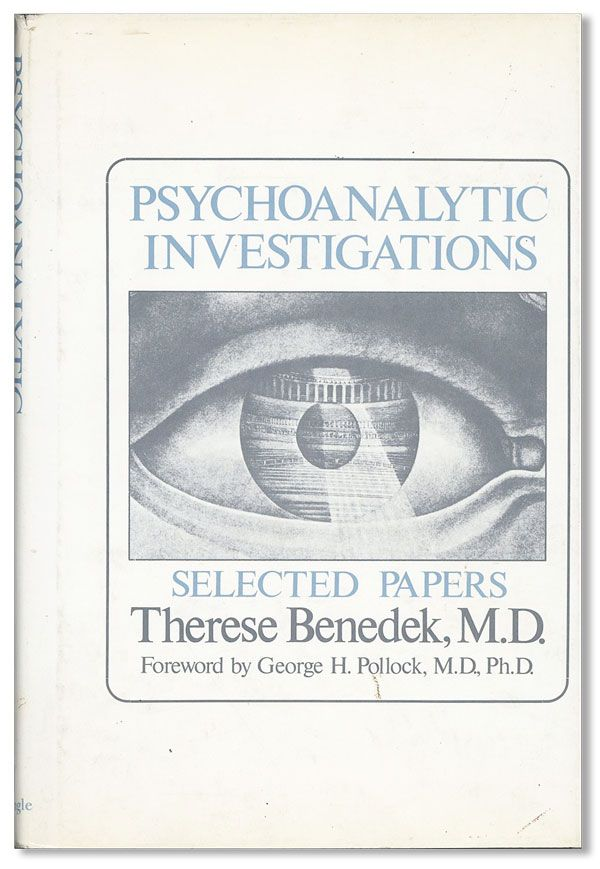 Psychoanalytic Investigations: Selected Papers. Therese BENEDEK, foreword George H. Pollock