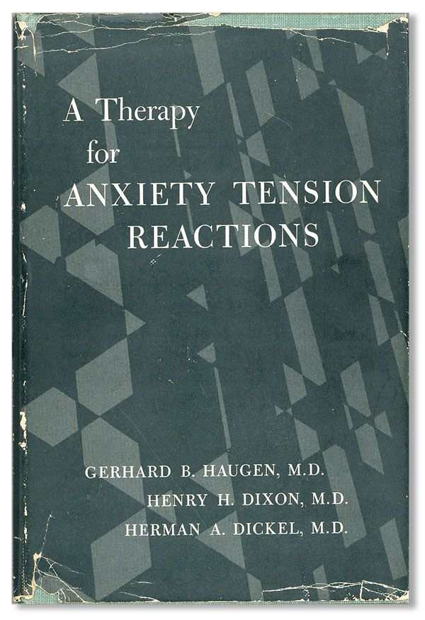 A Therapy for Anxiety Tension Reactions. Gerhard B. HAUGEN, Henry H. Dixon, Herman A. Dickel