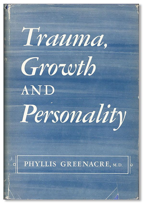 Trauma, Growth, and Personality. Phyllis GREENACRE