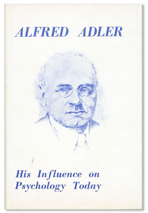 Alfred Adler: His Influence on Psychology Today. Alfred ADLER, Harold H. MOSAK, ed