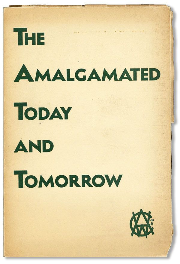The Amalgamated - Today and Tomorrow: The Accomplishments, the Policies and the Aims of the...