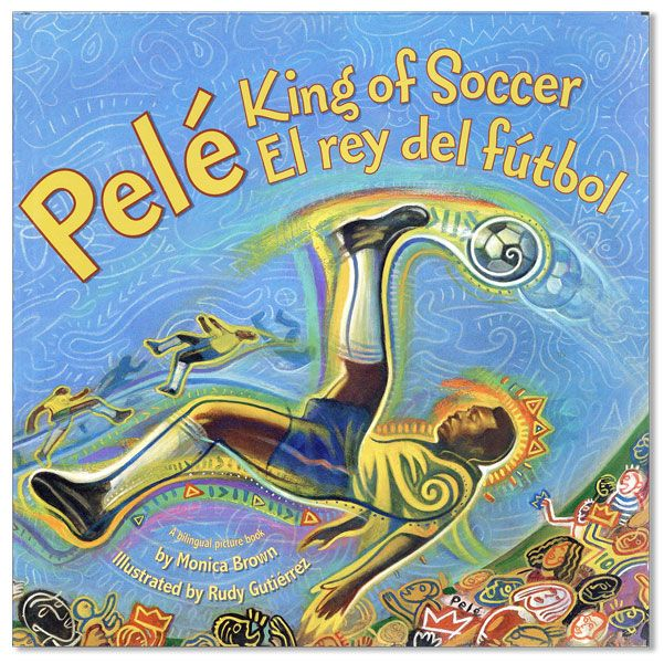 Pelé: King of Soccer / El Rey del Fútbol. Monica BROWN, Rudy GUTIÉRREZ, text, illustrations