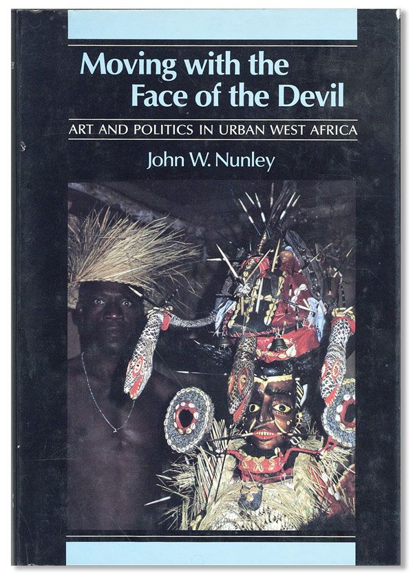 Moving with the Face of the Devil: Art and Politics in Urban West Africa. AFRICA, John W. NUNLEY