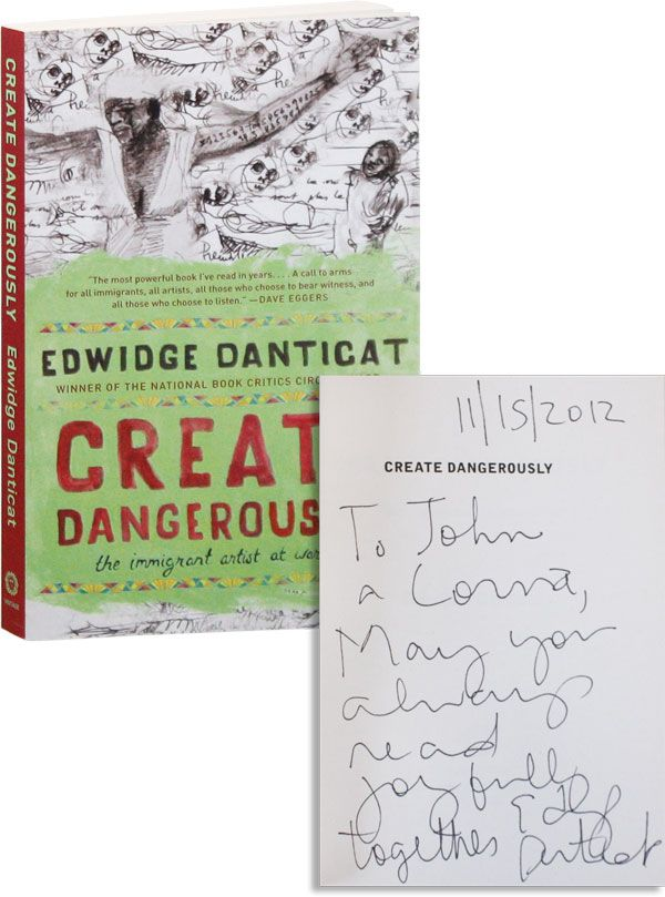 Create Dangerously: The Immigrant Artist at Work [Inscribed]. Edwidge DANTICAT