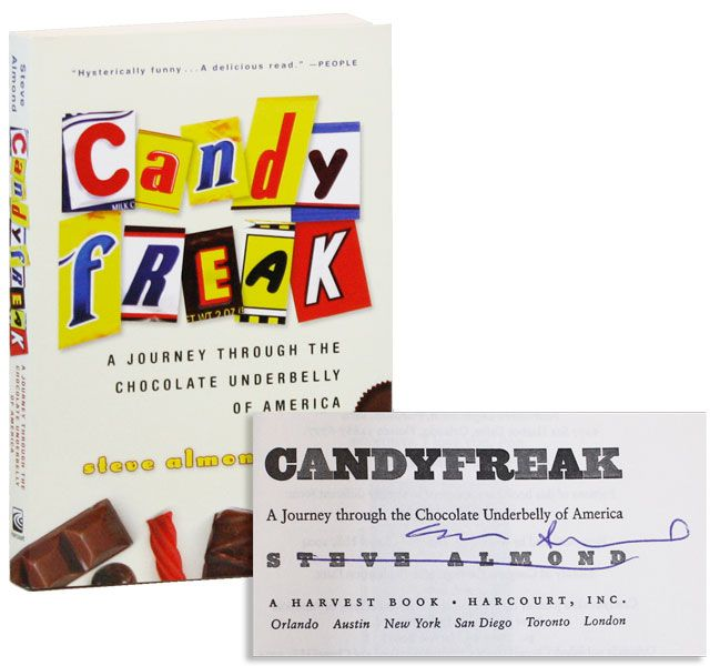 Candyfreak: A Journey through the Chocolate Underbelly of America [Signed]. Steve ALMOND