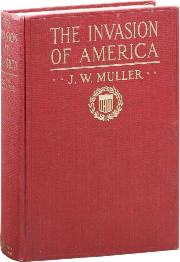 The Invasion of America: A Fact Story Based on the Inexorable Mathematics of War. Julius W. MULLER.