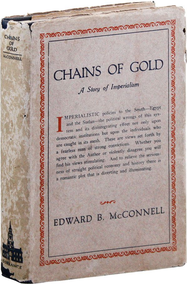 Chains of Gold: A Story and a Study of Imperialism. Edward B. McCONNELL.