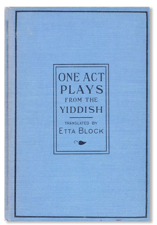 One-Act Plays from the Yiddish. Etta BLOCK, trans