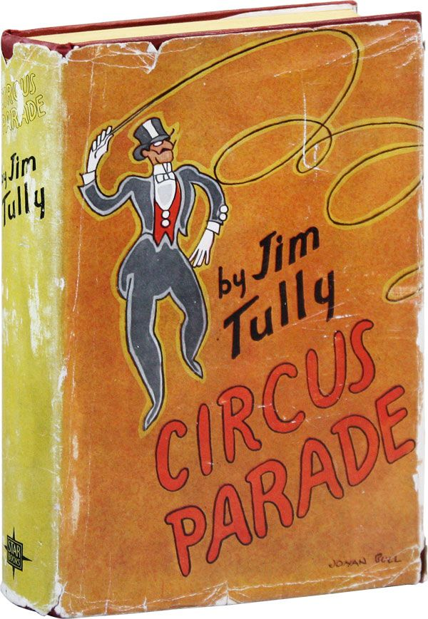 Circus Parade. RADICAL, PROLETARIAN LITERATURE, Jim TULLY, William GROPPER, novel, illustrations