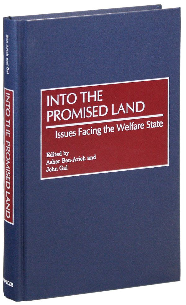 Into the Promised Land: Issues Facing the Welfare State. Asher BEN-ARIEH, John Gal.