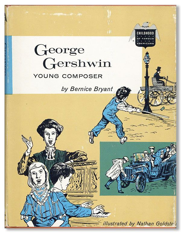 George Gershwin: Young Composer. Illustrated by Nathan Goldstein. Bernice BRYANT