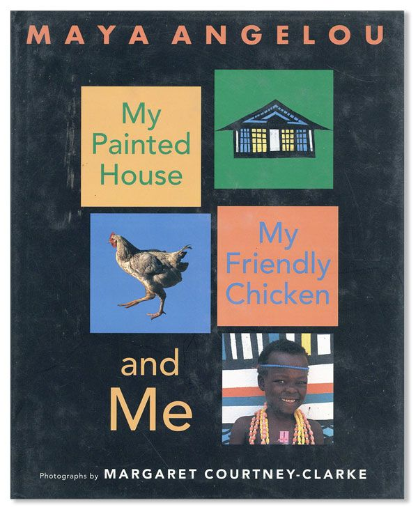 My Painted House, My Friendly Chicken and Me. Maya ANGELOU, Margaret Courtney-Clarke, photographs