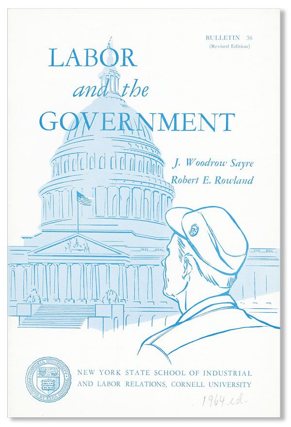 Labor and the Government. J. Woodrow SAYRE, Robert E. Rowland