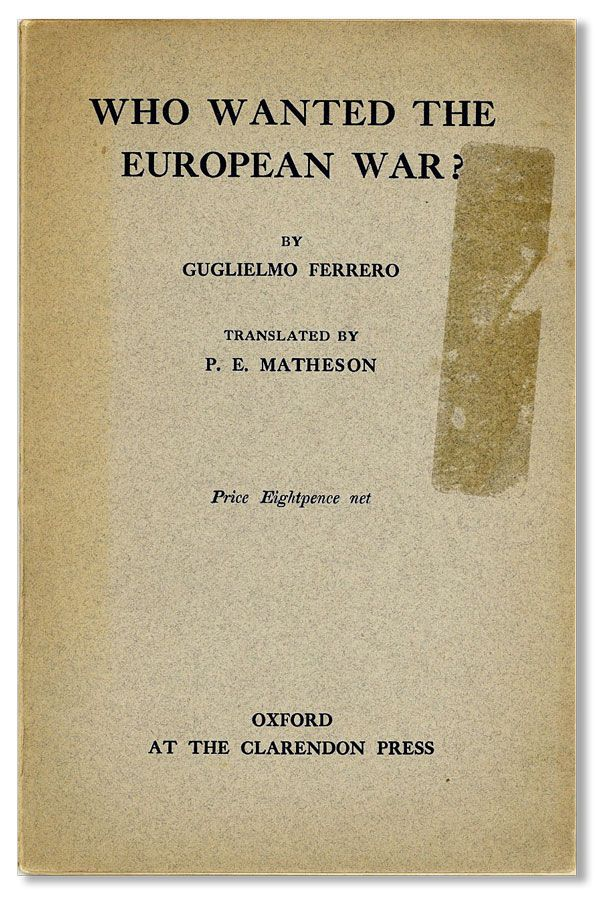 Who Wanted the European War? Translated by P.E. Matheson. Guglielmo FERRERO