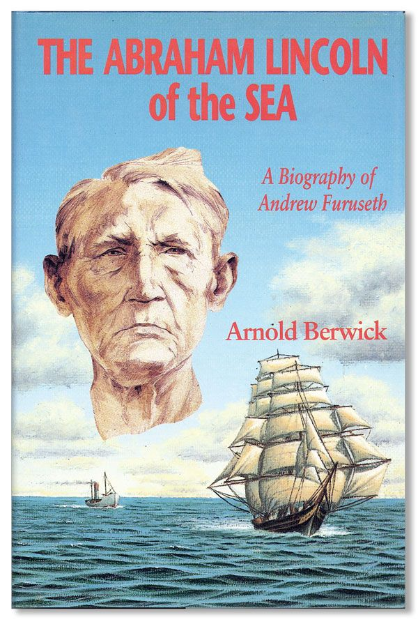 The Abraham Lincoln of the Sea: A Biography of Andrew Furuseth. Arnold BERWICK