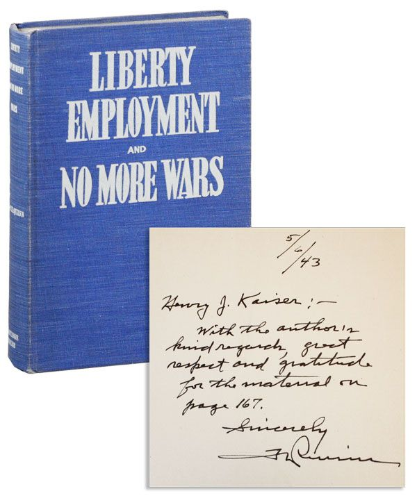 Liberty, Employment, and No More Wars [Inscribed & Signed to Henry J. Kaiser]. Theodore K. QUINN