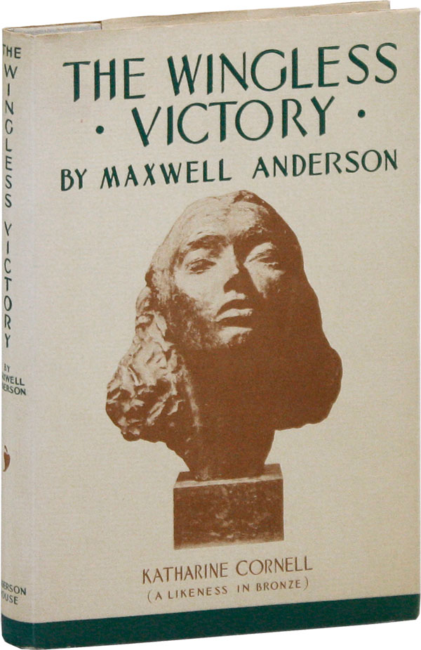 The Wingless Victory: A Play in Three Acts. Maxwell ANDERSON