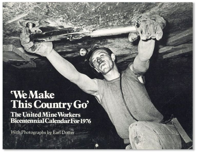 We Make This Country Go. The United Mine Workers Bicentennial Calendar for 1976. Earl DOTTER, photos