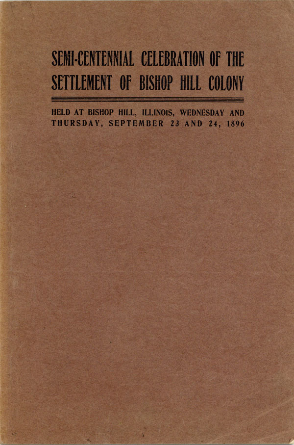 Semi-Centennial Celebration of the Settlement of Bishop Hill Colony, Held at Bishop Hill, Illinois, Wednesday and THursday, September 23 and 24, 1896. UTOPIAN COMMUNITIES - BISHOP HILL COLONY, John ROOT.