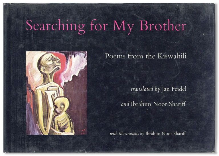 Searching for My Brother: Poems from the Kiswahili. With Illustrations by Ibrahim Noor Shariff. transl, Jan FEIDEL, Ibrahim Noor Shariff.
