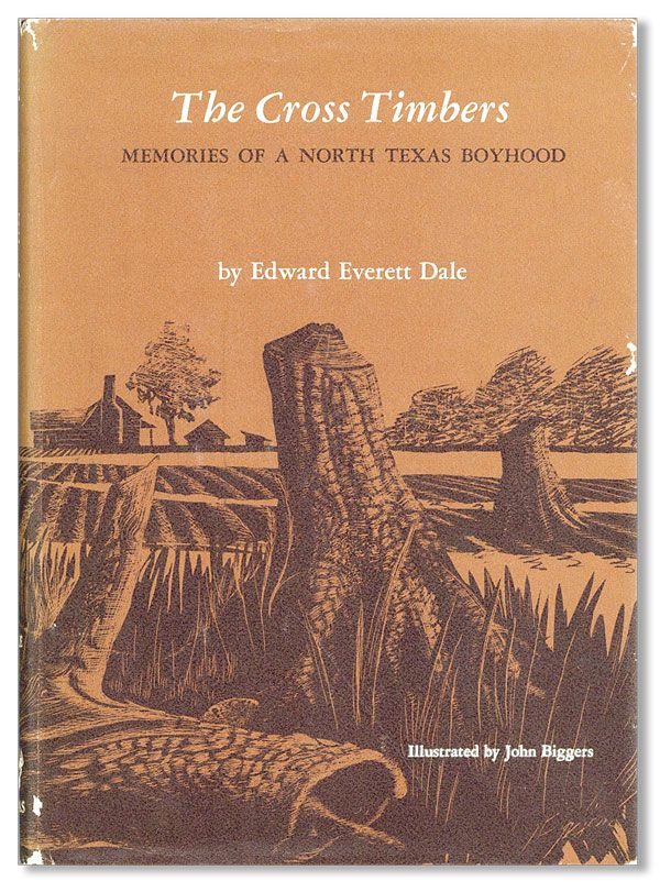 The Cross Timbers: Memories of a North Texas Boyhood. Edward Everett DALE, John Biggers