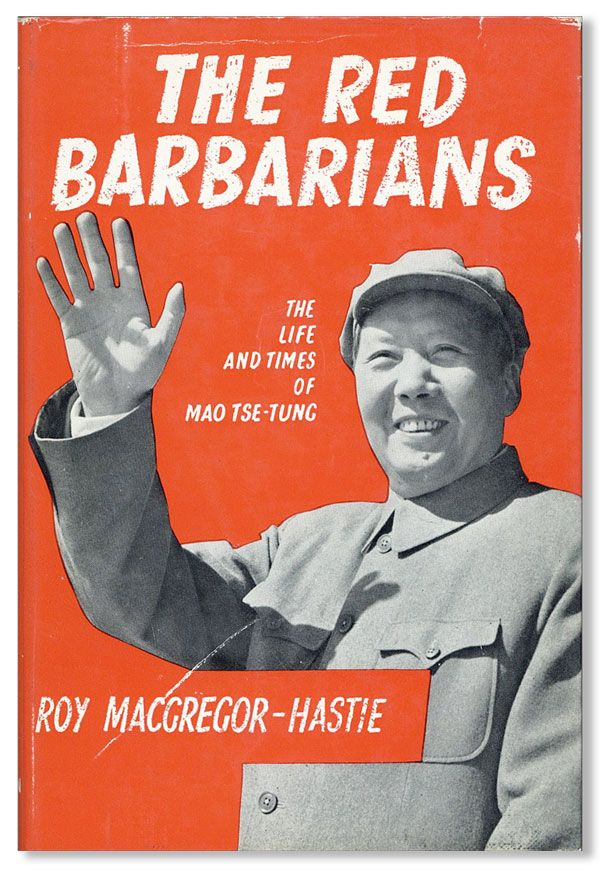 The Red Barbarians: the Life and Times of Mao Tse-Tung. Roy MACGREGOR-HASTIE