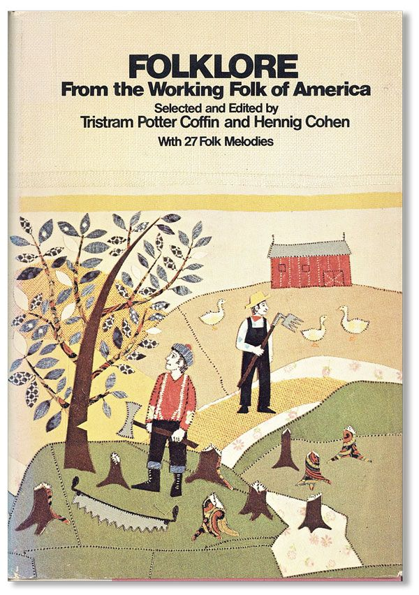 Folklore from the Working Folk of America. From the Leading Journals and Archives of Folklore....