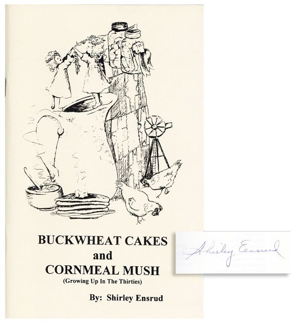 Buckwheat Cakes and Cornmeal Mush (Growing Up in the Thirites) [Signed]. Shirley ENSRUD