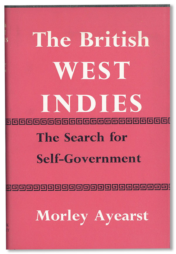 The British West Indies: The Search for Self-Government. Morley AYEARST