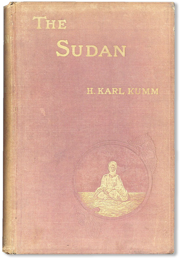 The Sudan: a Short Compendium of Facts and Figures about the Land of Darkness. H. Karl W. KUMM