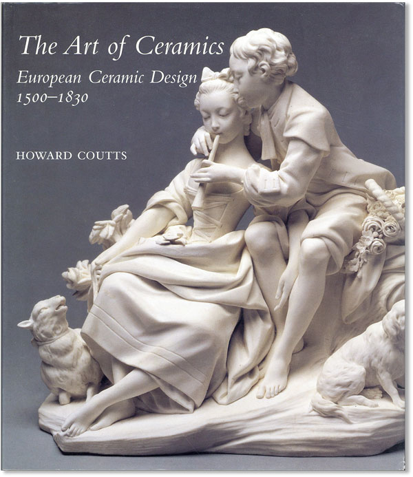The Art of Ceramics: European Ceramic Design 1500-1830. Howard COUTTS