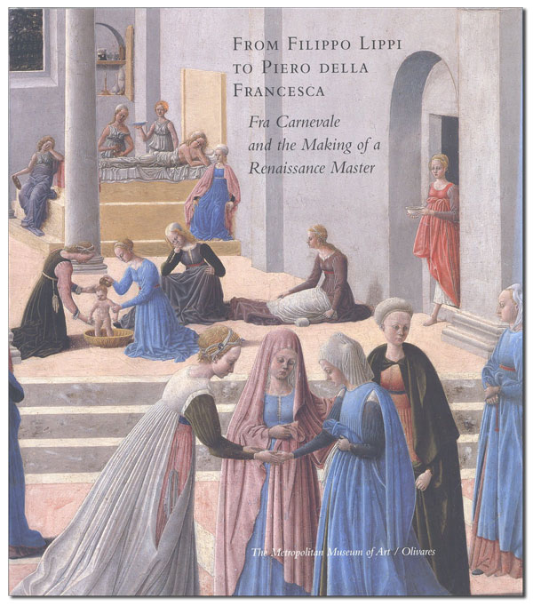 From Filippo Lippi to Piero della Francesca: Fra Carnevale and the Making of a Renaissance...