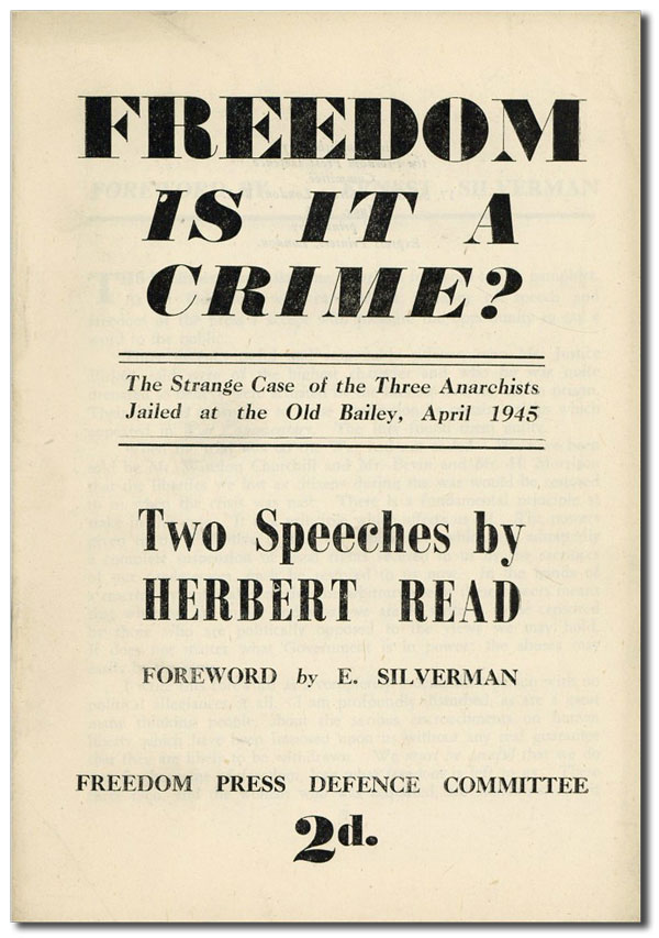 Freedom: Is It A Crime? The Strange Case of the Three Anarchists Jailed at the Old Bailey, April 1945. Two Speeches by Herbert Read. Foreword by E. Silverman. ANARCHISM, Herbert READ.
