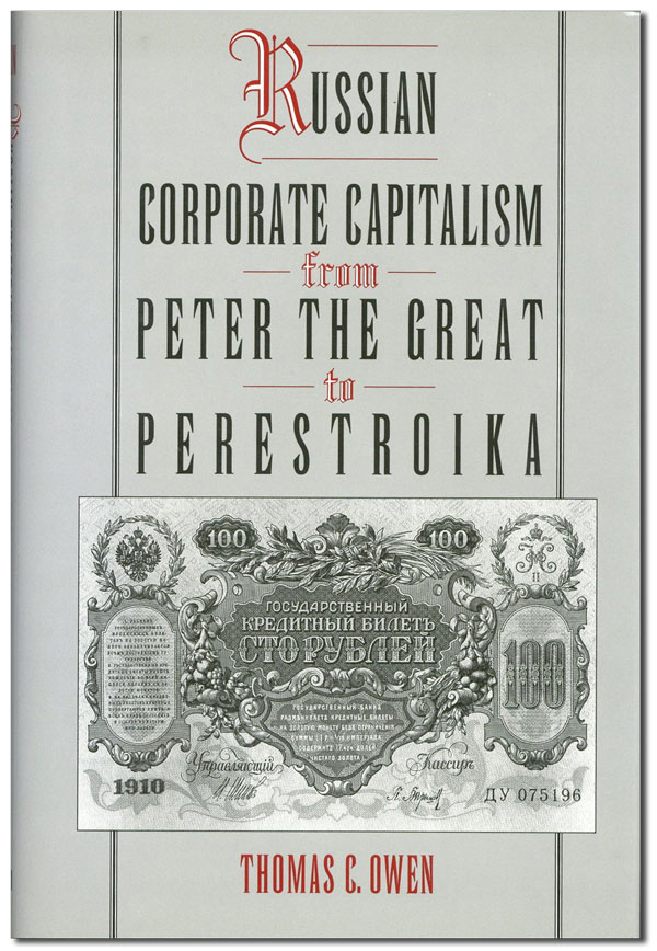 Russian Corporate Capitalism from Peter the Great to Perestroika. Thomas C. OWEN