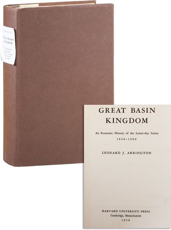 Great Basin Kingdom: an Economic History of the Latter-day Saints 1830-1900. Leonard J. ARRINGTON