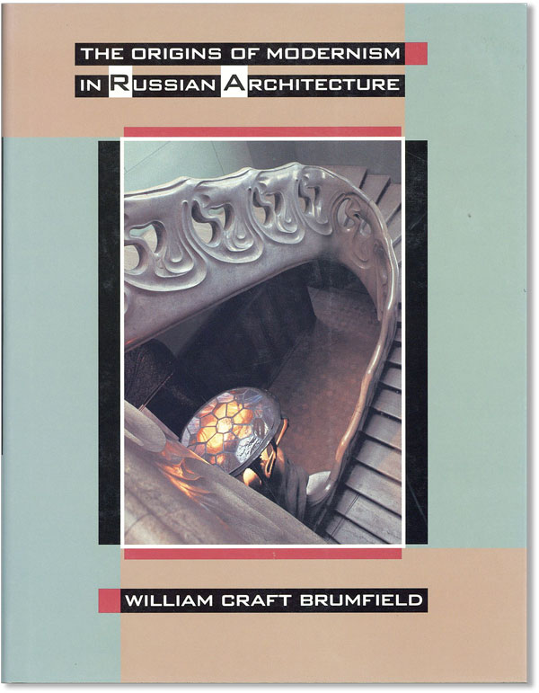 The Origins of Modernism in Russian Architecture. William Craft BRUMFIELD