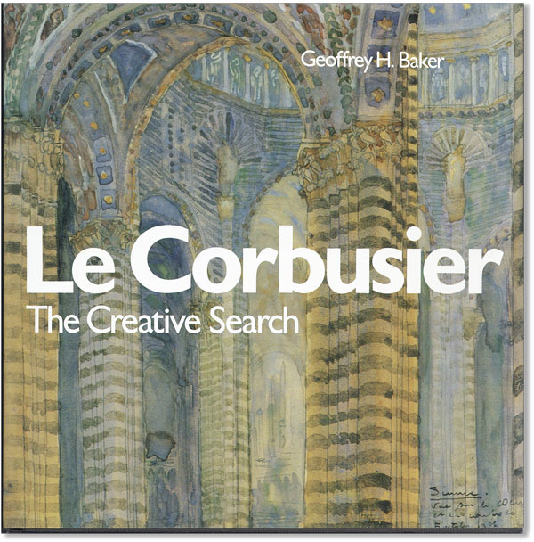 Le Corbusier--The Creative Search: The Formative Years of Charles-Edouard Jeanneret. Geoffrey H....