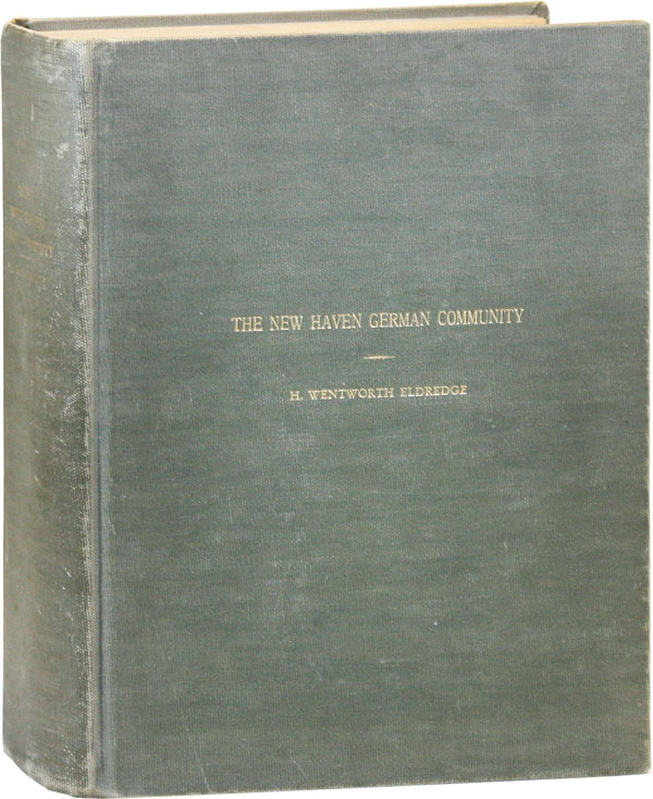 The New Haven German Community: A Field and Historical Study of German-American Institutions and...